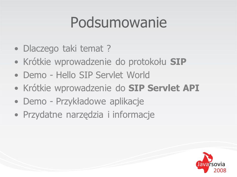 Podsumowanie Dlaczego taki temat ? Krótkie wprowadzenie do protokołu SIP Demo - Hello SIP Servlet World Krótkie wprowadzenie do SIP Servlet API Demo -