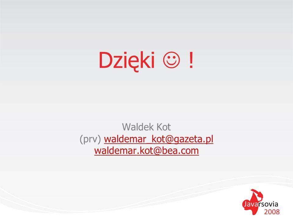 Dzięki ! Waldek Kot (prv) waldemar_kot@gazeta.plwaldemar_kot@gazeta.pl waldemar.kot@bea.com