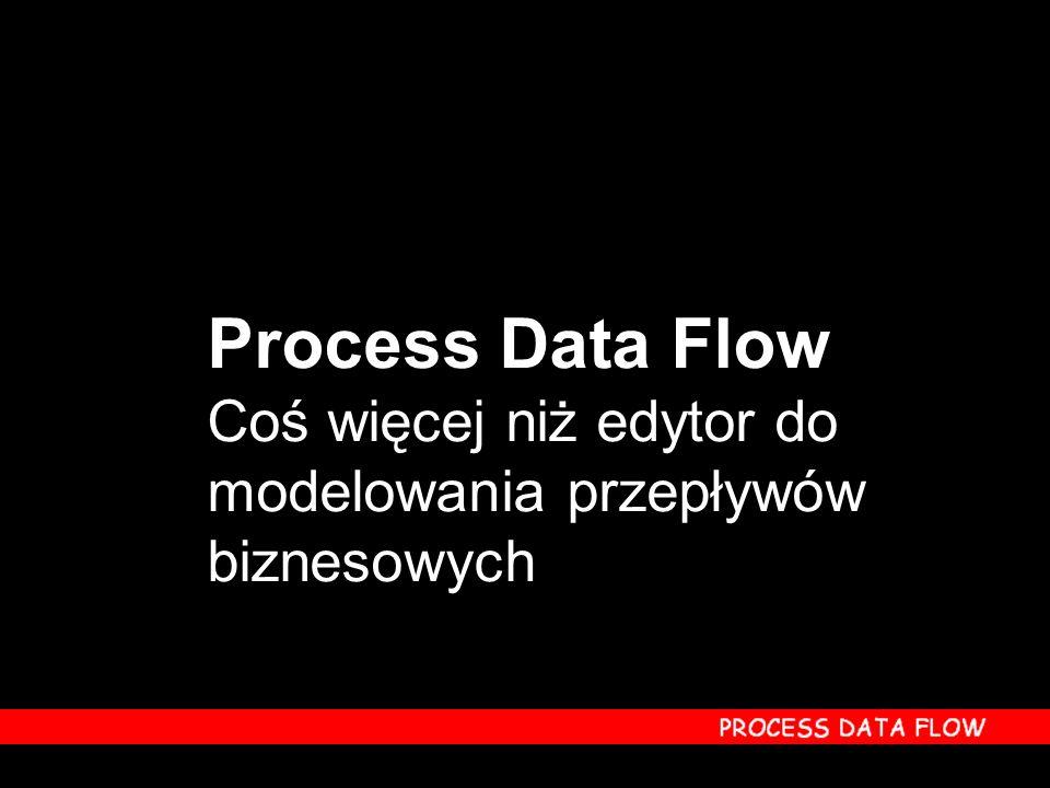 Process Data Flow Coś więcej niż edytor do modelowania przepływów biznesowych