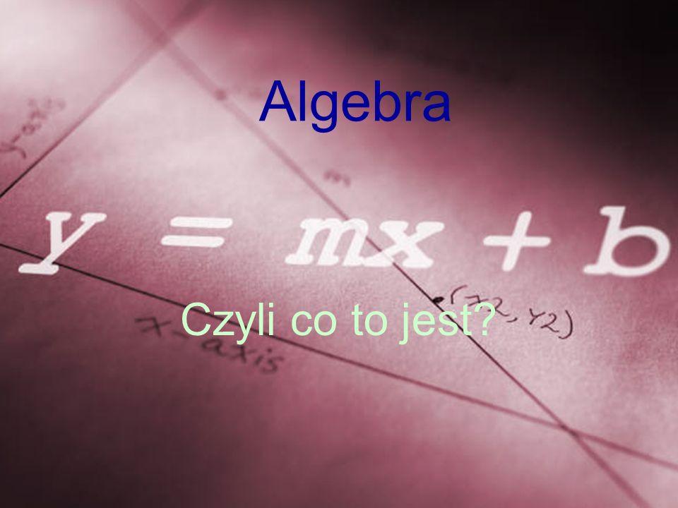 Algebra Czyli co to jest?
