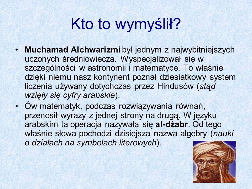 Kto to wymyślił? Muchamad Alchwarizmi był jednym z najwybitniejszych uczonych średniowiecza. Wyspecjalizował się w szczególności w astronomii i matema