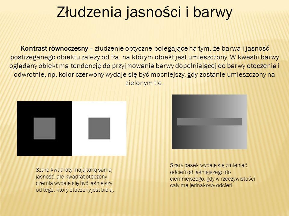 Złudzenia jasności i barwy Kontrast równoczesny – złudzenie optyczne polegające na tym, że barwa i jasność postrzeganego obiektu zależy od tła, na któ