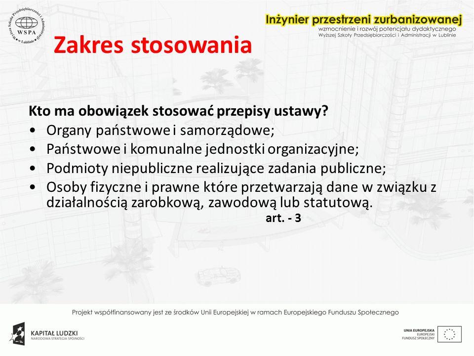 Ustawy nie stosuje się do: 1) osób fizycznych, które przetwarzają dane wyłącznie w celach osobistych lub domowych, 2) podmiotów mających siedzibę lub miejsce zamieszkania w państwie trzecim, wykorzystujących środki techniczne znajdujące się na terytorium Rzeczypospolitej Polskiej wyłącznie do przekazywania danych, 3) Przepisów ustawy nie stosuje się, jeżeli umowa międzynarodowa, której stroną jest RP, stanowi inaczej, 4) Jeżeli przepisy odrębnych ustaw, które odnoszą się do przetwarzania danych, przewidują dalej idącą ich ochronę, niż wynika to z niniejszej ustawy, stosuje się przepisy tych ustaw.