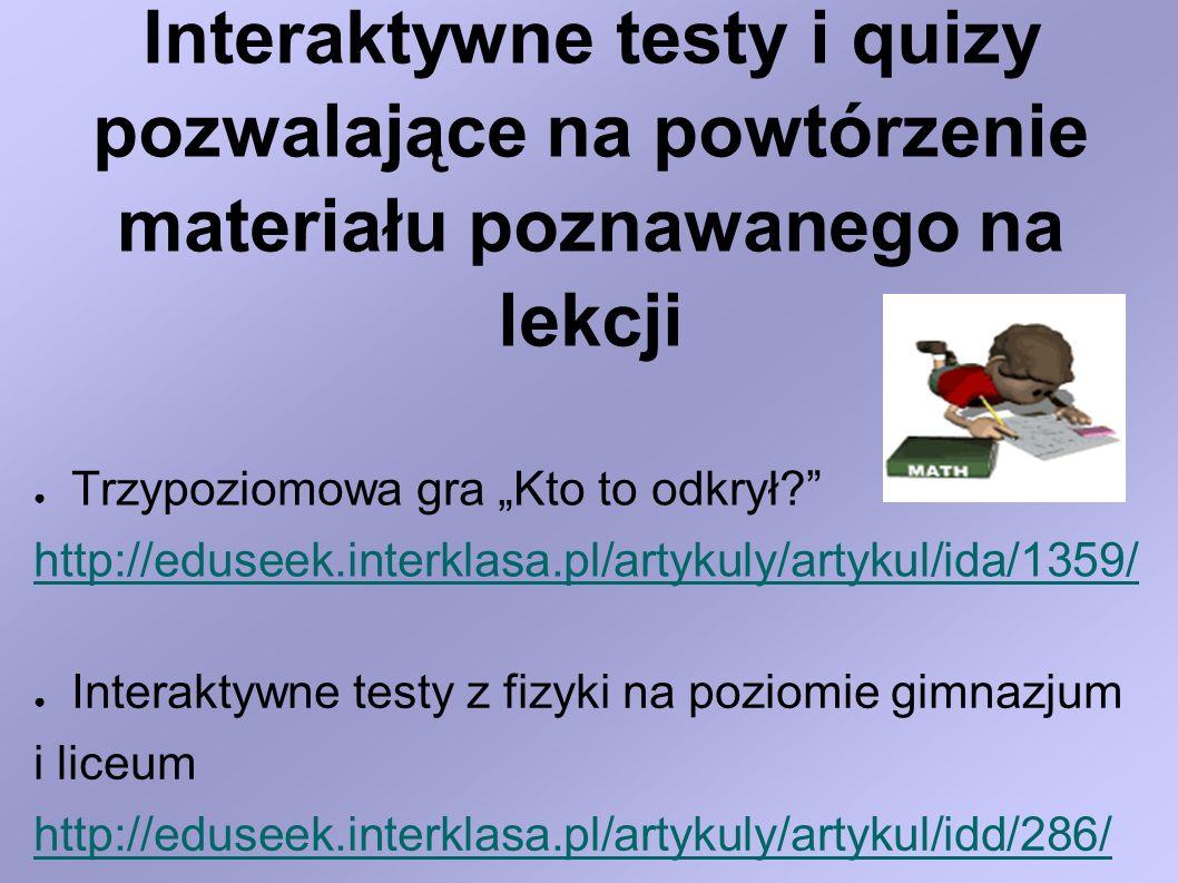 Interaktywne testy i quizy pozwalające na powtórzenie materiału poznawanego na lekcji Trzypoziomowa gra Kto to odkrył? http://eduseek.interklasa.pl/ar