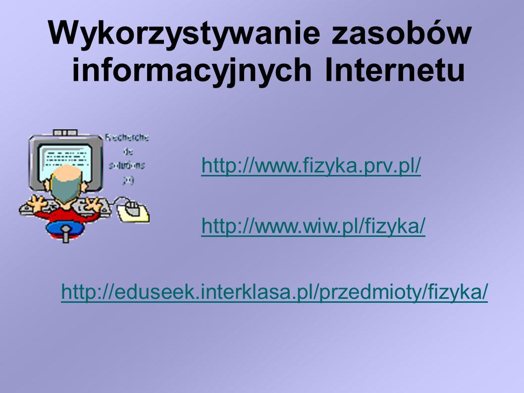 Wykorzystywanie zasobów informacyjnych Internetu http://www.fizyka.prv.pl/ http://www.wiw.pl/fizyka/ http://eduseek.interklasa.pl/przedmioty/fizyka/