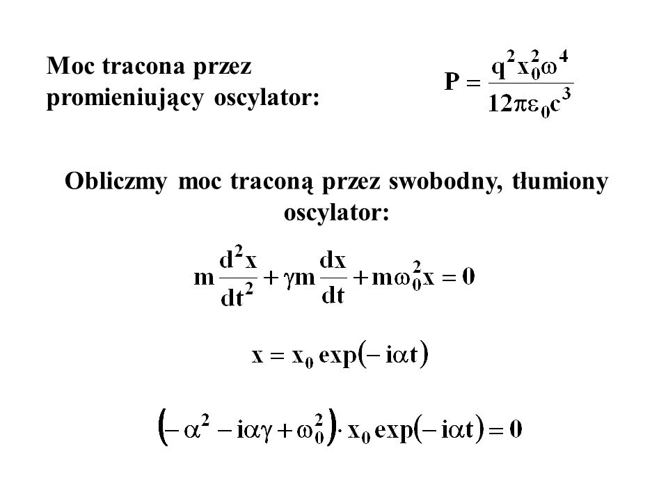 Moc tracona przez promieniujący oscylator: Obliczmy moc traconą przez swobodny, tłumiony oscylator: