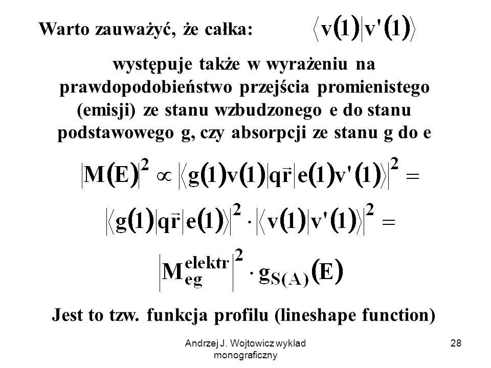 Andrzej J. Wojtowicz wyklad monograficzny 28 Warto zauważyć, że całka: występuje także w wyrażeniu na prawdopodobieństwo przejścia promienistego (emis