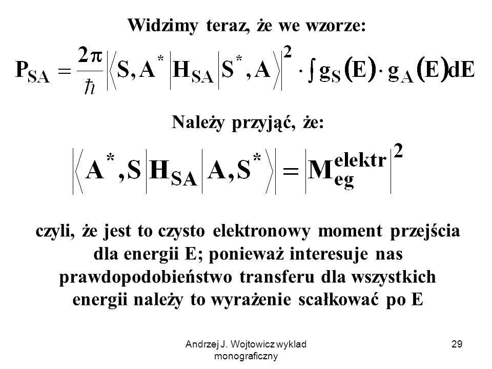 Andrzej J. Wojtowicz wyklad monograficzny 29 Widzimy teraz, że we wzorze: Należy przyjąć, że: czyli, że jest to czysto elektronowy moment przejścia dl