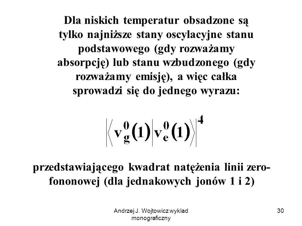 Andrzej J. Wojtowicz wyklad monograficzny 30 Dla niskich temperatur obsadzone są tylko najniższe stany oscylacyjne stanu podstawowego (gdy rozważamy a