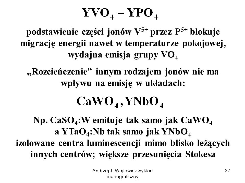 Andrzej J. Wojtowicz wyklad monograficzny 37 podstawienie części jonów V 5+ przez P 5+ blokuje migrację energii nawet w temperaturze pokojowej, wydajn