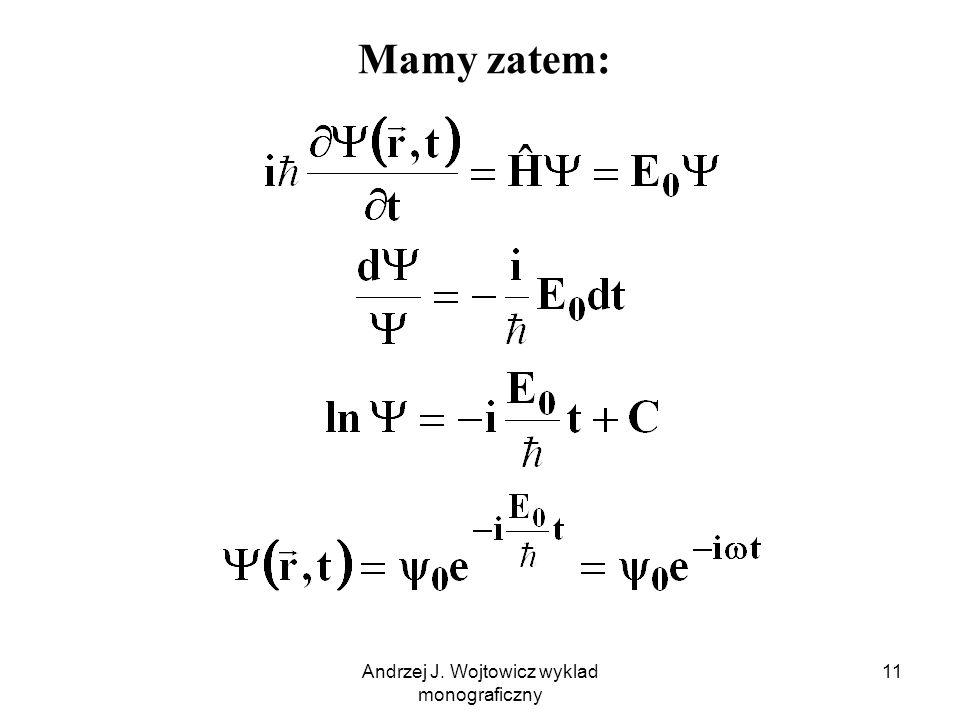 Andrzej J. Wojtowicz wyklad monograficzny 11 Mamy zatem: