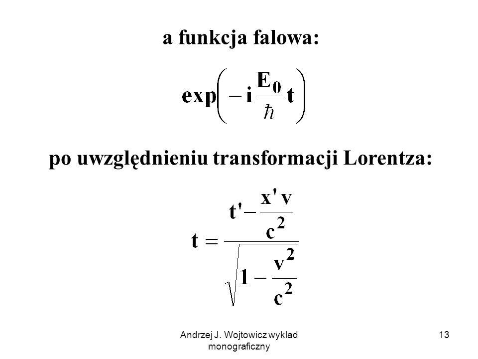 Andrzej J. Wojtowicz wyklad monograficzny 13 a funkcja falowa: po uwzględnieniu transformacji Lorentza:
