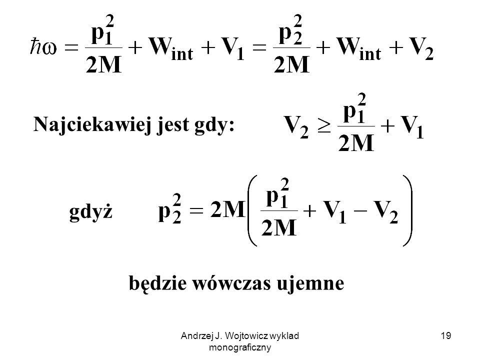Andrzej J. Wojtowicz wyklad monograficzny 19 Najciekawiej jest gdy: gdyż będzie wówczas ujemne