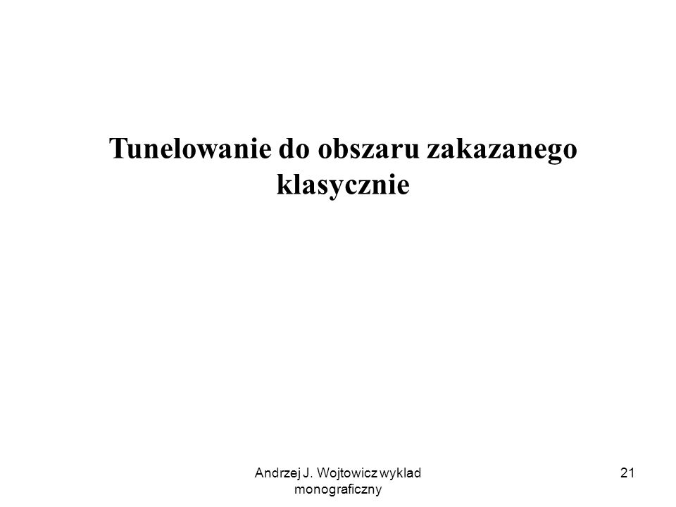Andrzej J. Wojtowicz wyklad monograficzny 21 Tunelowanie do obszaru zakazanego klasycznie