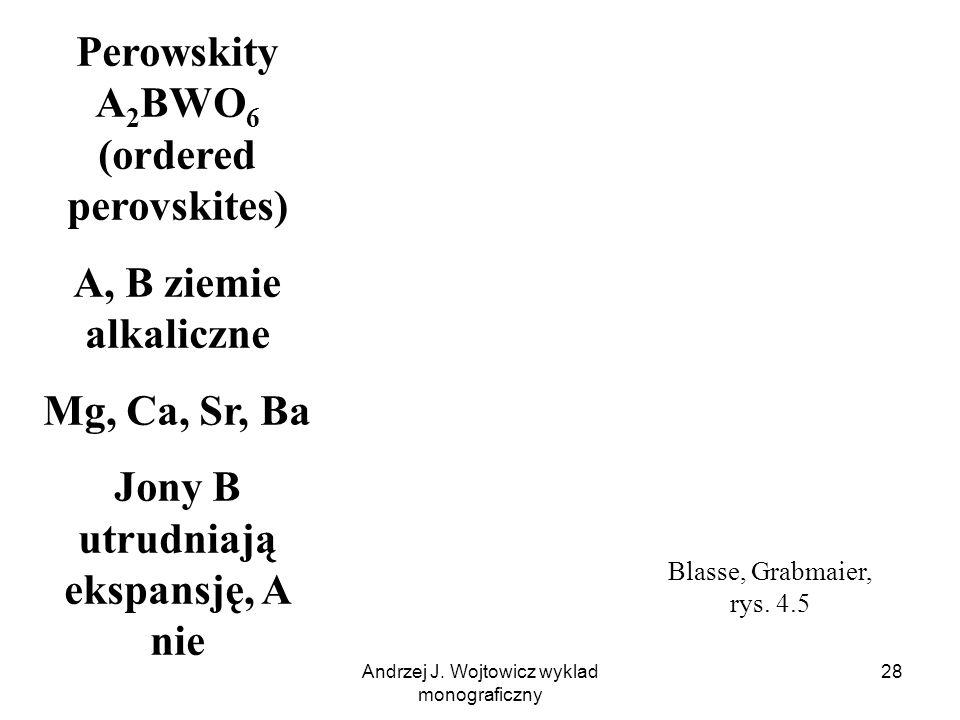 Andrzej J. Wojtowicz wyklad monograficzny 28 Perowskity A 2 BWO 6 (ordered perovskites) A, B ziemie alkaliczne Mg, Ca, Sr, Ba Jony B utrudniają ekspan
