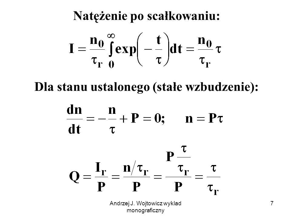 Andrzej J. Wojtowicz wyklad monograficzny 7 Natężenie po scałkowaniu: Dla stanu ustalonego (stałe wzbudzenie):