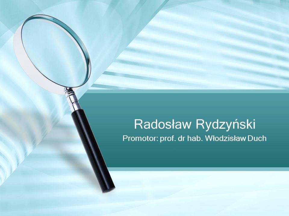 Promotor: prof. dr hab. Włodzisław Duch Radosław Rydzyński