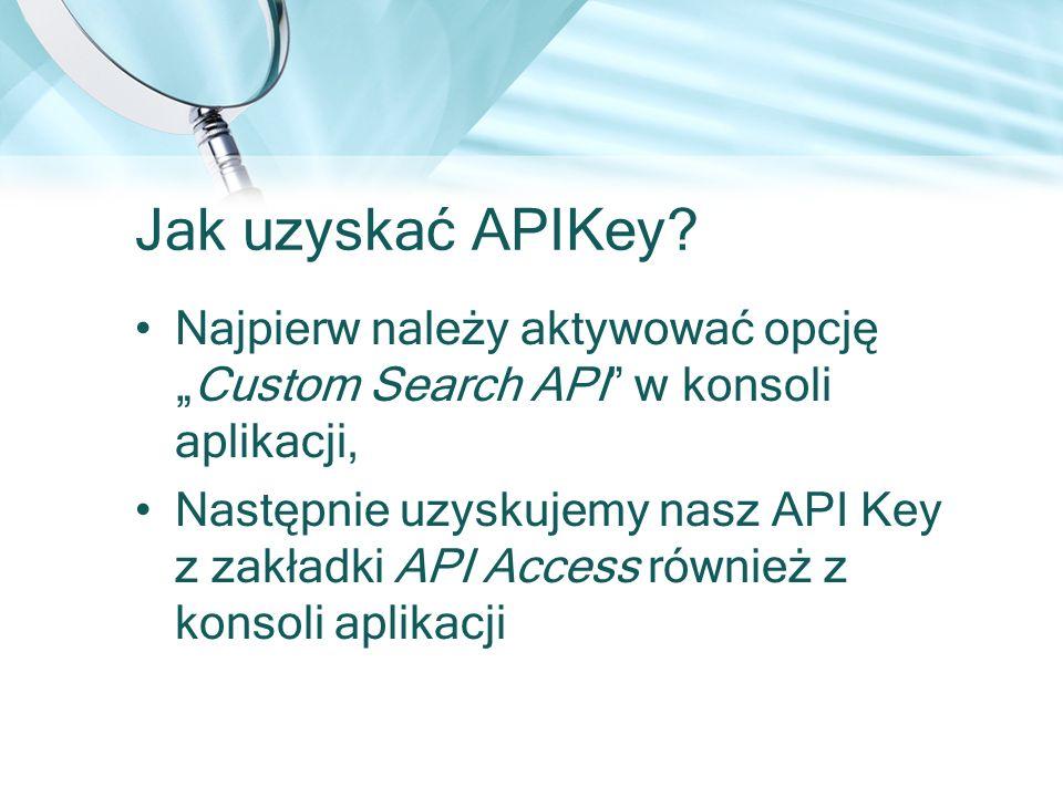 Jak uzyskać APIKey? Najpierw należy aktywować opcjęCustom Search API w konsoli aplikacji, Następnie uzyskujemy nasz API Key z zakładki API Access równ
