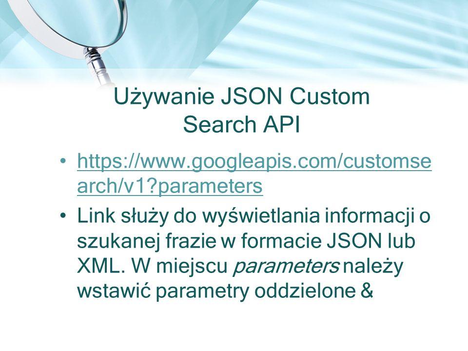 Używanie JSON Custom Search API https://www.googleapis.com/customse arch/v1?parametershttps://www.googleapis.com/customse arch/v1?parameters Link służ