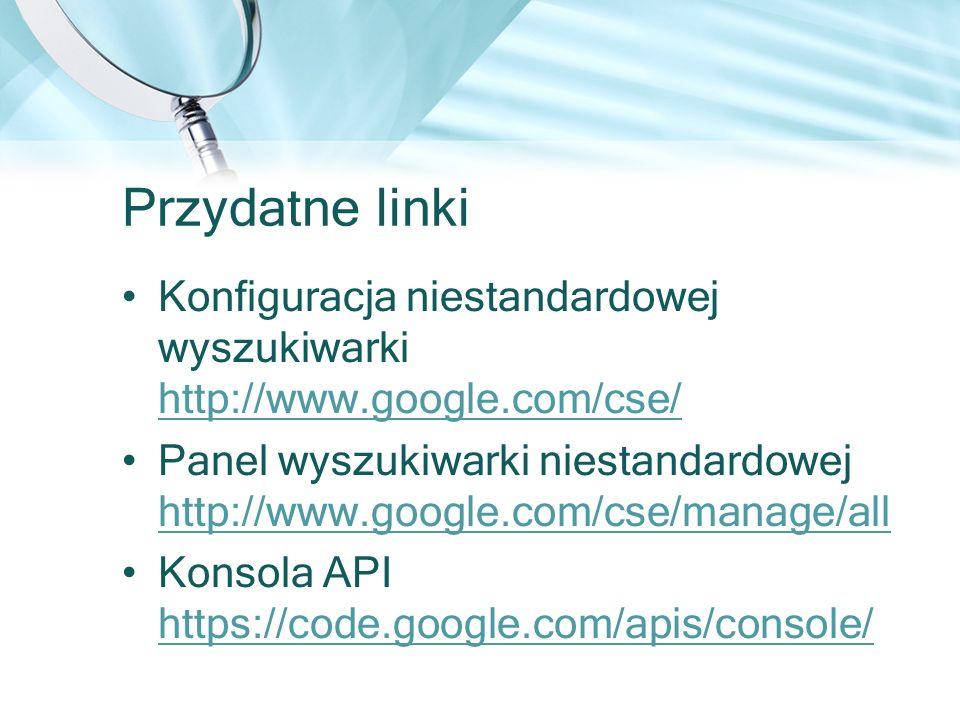Przydatne linki Konfiguracja niestandardowej wyszukiwarki http://www.google.com/cse/ http://www.google.com/cse/ Panel wyszukiwarki niestandardowej htt