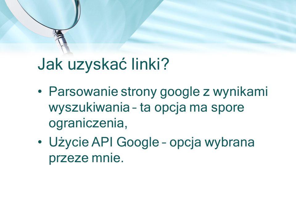 Jak uzyskać linki? Parsowanie strony google z wynikami wyszukiwania – ta opcja ma spore ograniczenia, Użycie API Google – opcja wybrana przeze mnie.