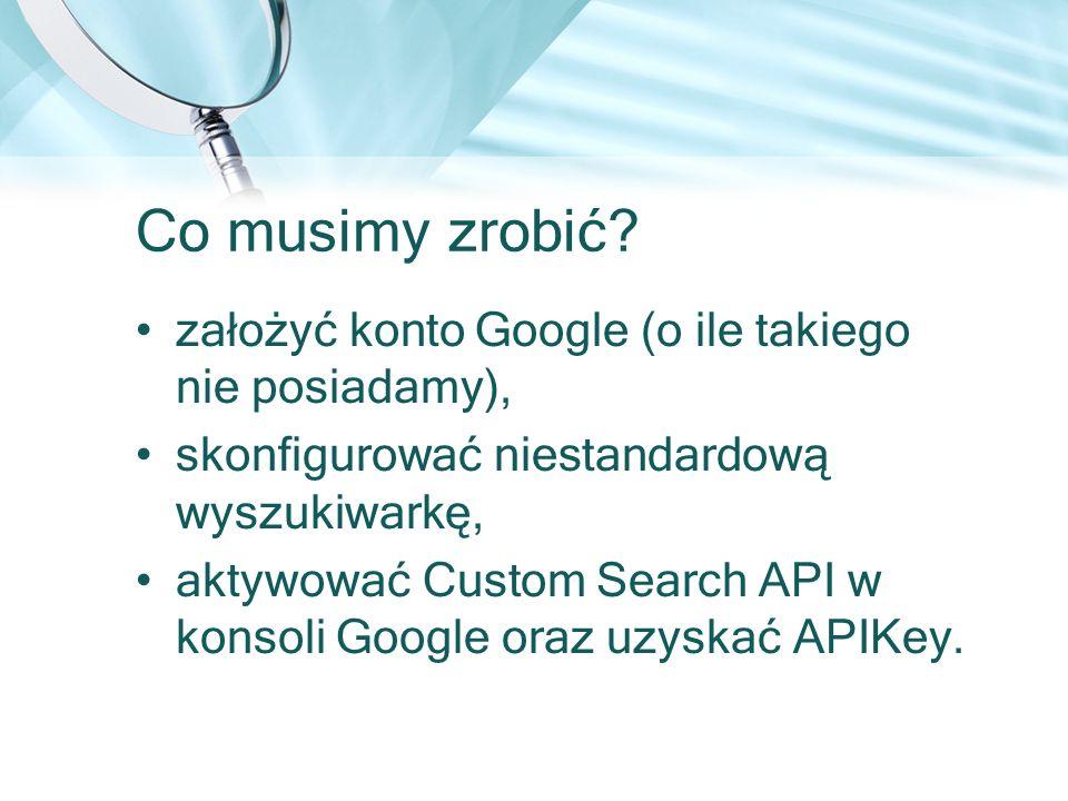 Co musimy zrobić? założyć konto Google (o ile takiego nie posiadamy), skonfigurować niestandardową wyszukiwarkę, aktywować Custom Search API w konsoli