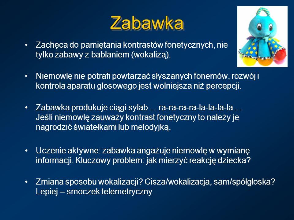 ZabawkaZabawka Zachęca do pamiętania kontrastów fonetycznych, nie tylko zabawy z bablaniem (wokalizą). Niemowlę nie potrafi powtarzać słyszanych fonem