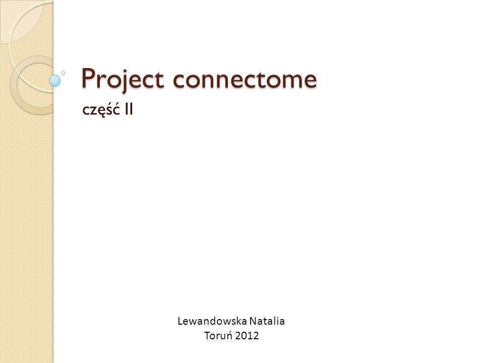 Project connectome część II Lewandowska Natalia Toruń 2012
