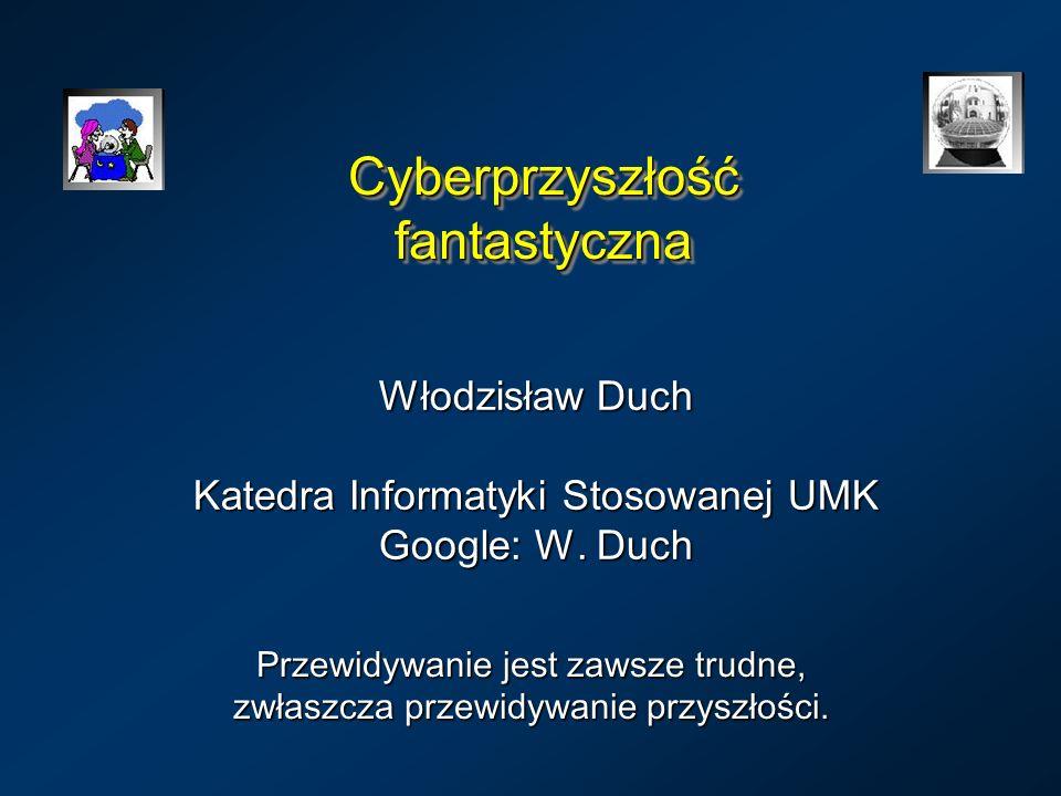 Cyberprzyszłość fantastyczna Włodzisław Duch Katedra Informatyki Stosowanej UMK Google: W. Duch Przewidywanie jest zawsze trudne, zwłaszcza przewidywa