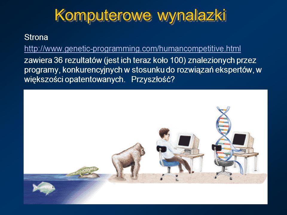 Komputerowe wynalazki Strona http://www.genetic-programming.com/humancompetitive.html zawiera 36 rezultatów (jest ich teraz koło 100) znalezionych prz