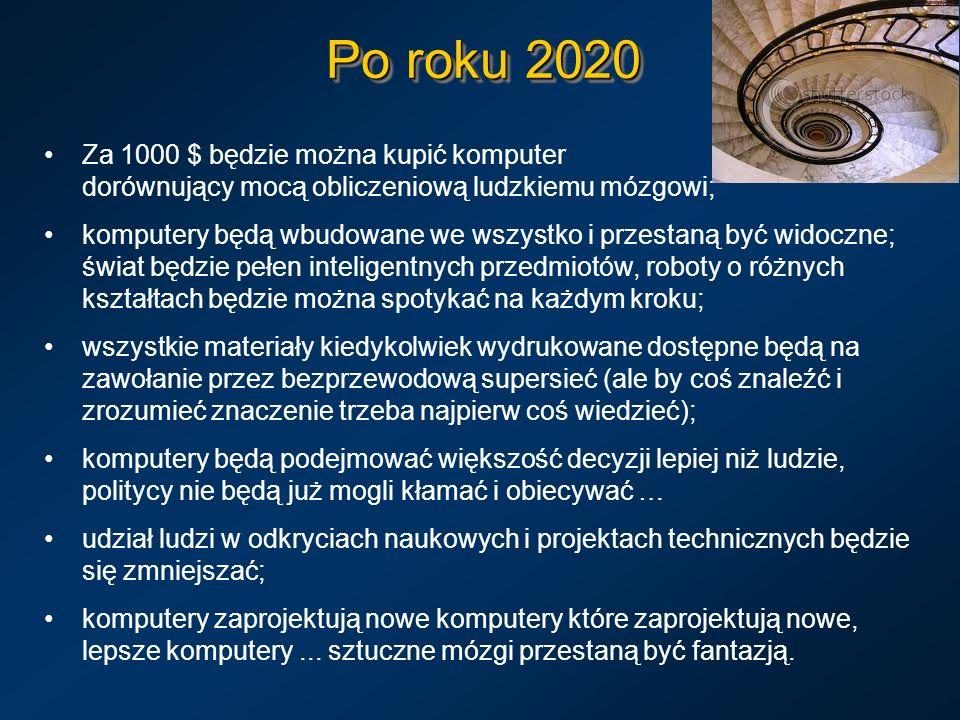 Po roku 2020 Za 1000 $ będzie można kupić komputer dorównujący mocą obliczeniową ludzkiemu mózgowi; komputery będą wbudowane we wszystko i przestaną b