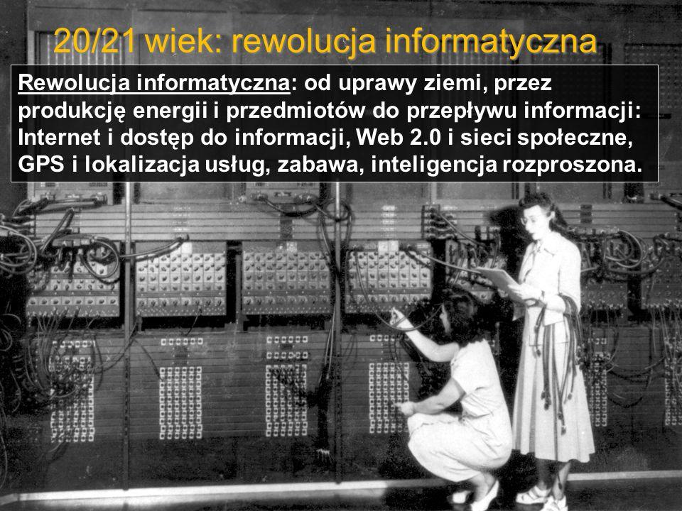 20/21 wiek: rewolucja informatyczna Rewolucja informatyczna: od uprawy ziemi, przez produkcję energii i przedmiotów do przepływu informacji: Internet