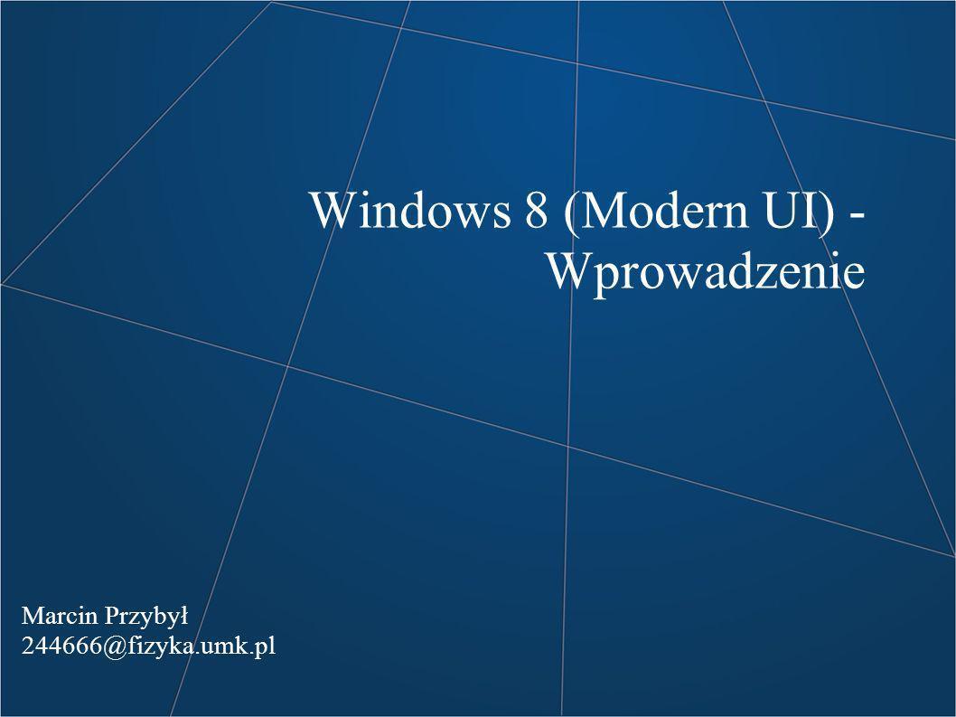Windows 8 (Modern UI) - Wprowadzenie Marcin Przybył 244666@fizyka.umk.pl