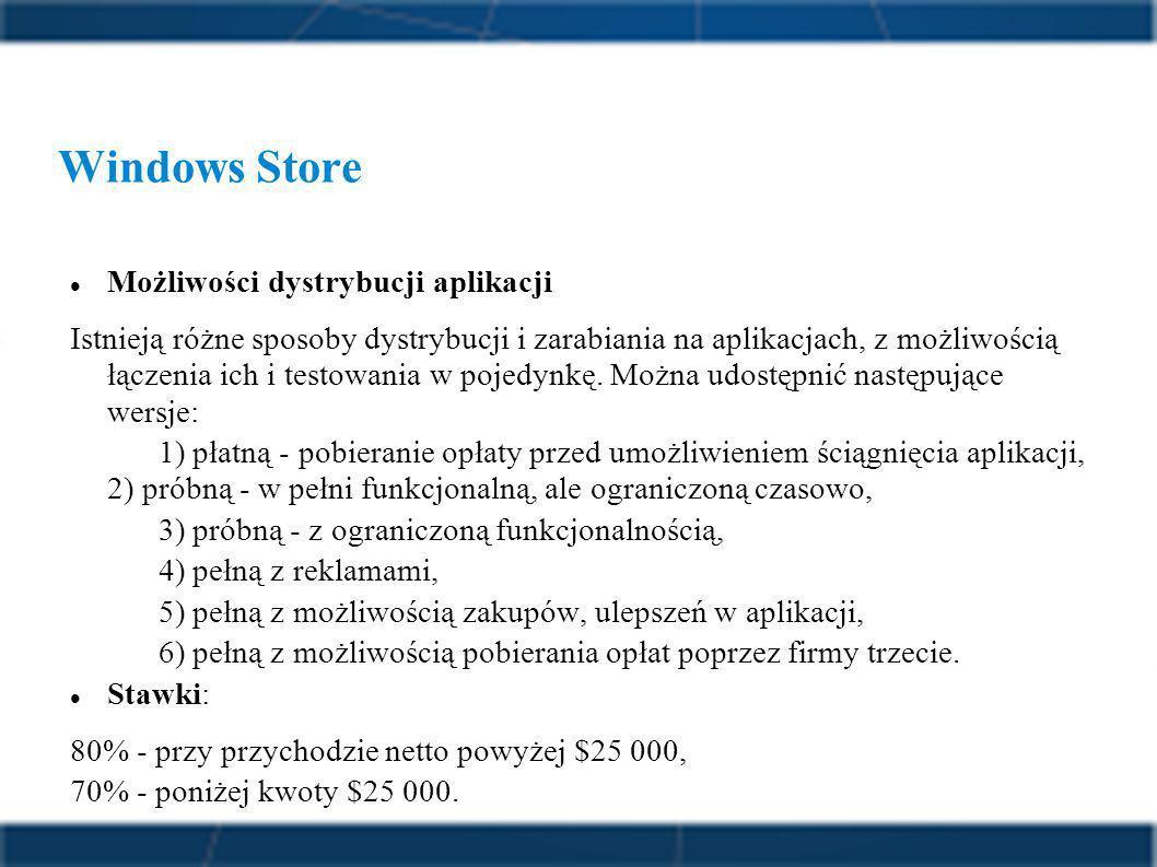 Windows Store Możliwości dystrybucji aplikacji Istnieją różne sposoby dystrybucji i zarabiania na aplikacjach, z możliwością łączenia ich i testowania