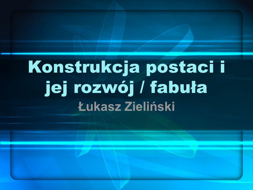 Konstrukcja postaci i jej rozwój / fabuła Łukasz Zieliński