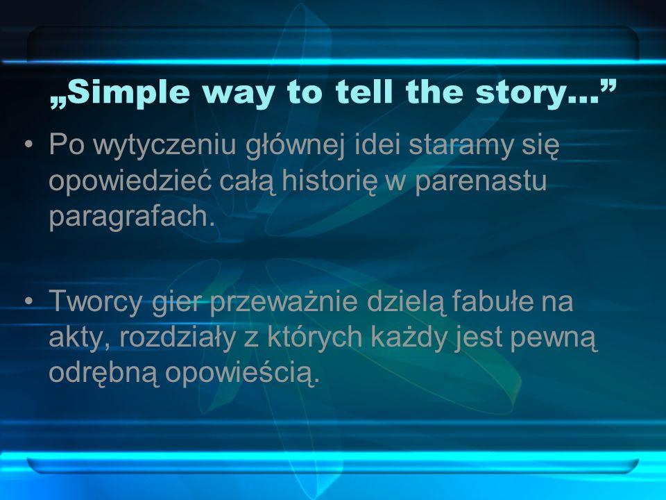 Simple way to tell the story… Po wytyczeniu głównej idei staramy się opowiedzieć całą historię w parenastu paragrafach.