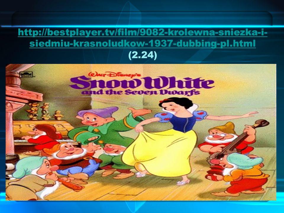 http://bestplayer.tv/film/9082-krolewna-sniezka-i- siedmiu-krasnoludkow-1937-dubbing-pl.html http://bestplayer.tv/film/9082-krolewna-sniezka-i- siedmiu-krasnoludkow-1937-dubbing-pl.html (2.24)