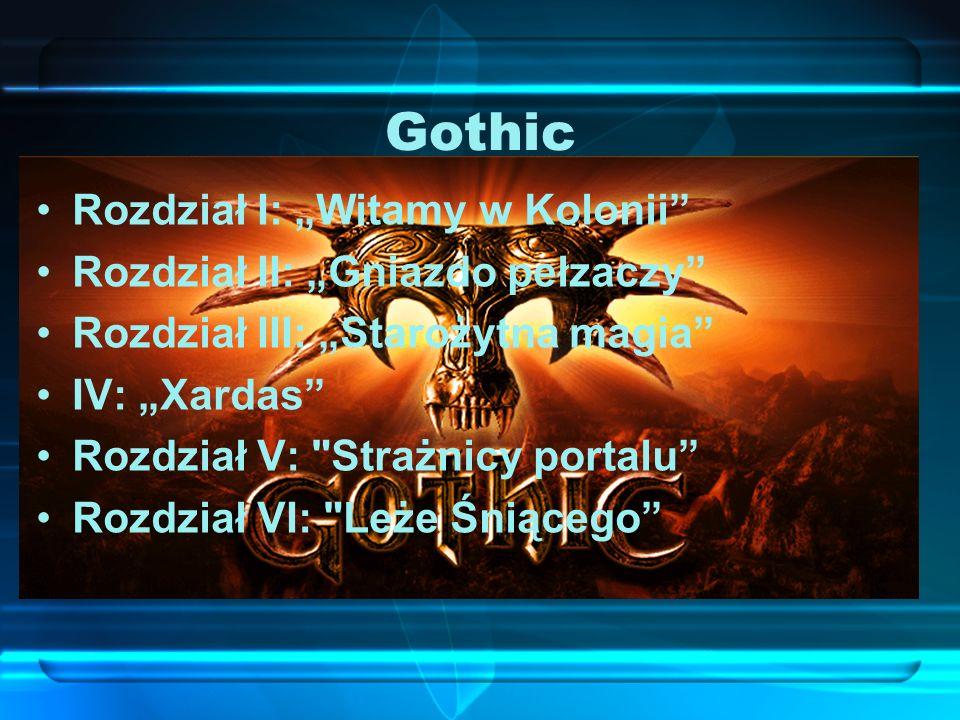 Gothic Rozdział I: Witamy w Kolonii Rozdział II: Gniazdo pełzaczy Rozdział III: Starożytna magia IV: Xardas Rozdział V: Strażnicy portalu Rozdział VI: Leże Śniącego