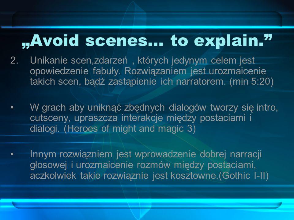 Avoid scenes… to explain. 2.Unikanie scen,zdarzeń, których jedynym celem jest opowiedzenie fabuły.