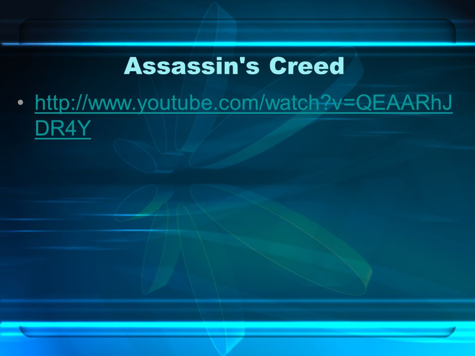 Assassin s Creed http://www.youtube.com/watch?v=QEAARhJ DR4Yhttp://www.youtube.com/watch?v=QEAARhJ DR4Y