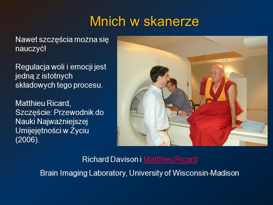 Mnich w skanerze Richard Davison i Matthieu RicardMatthieu Ricard Brain Imaging Laboratory, University of Wisconsin-Madison Nawet szczęścia można się