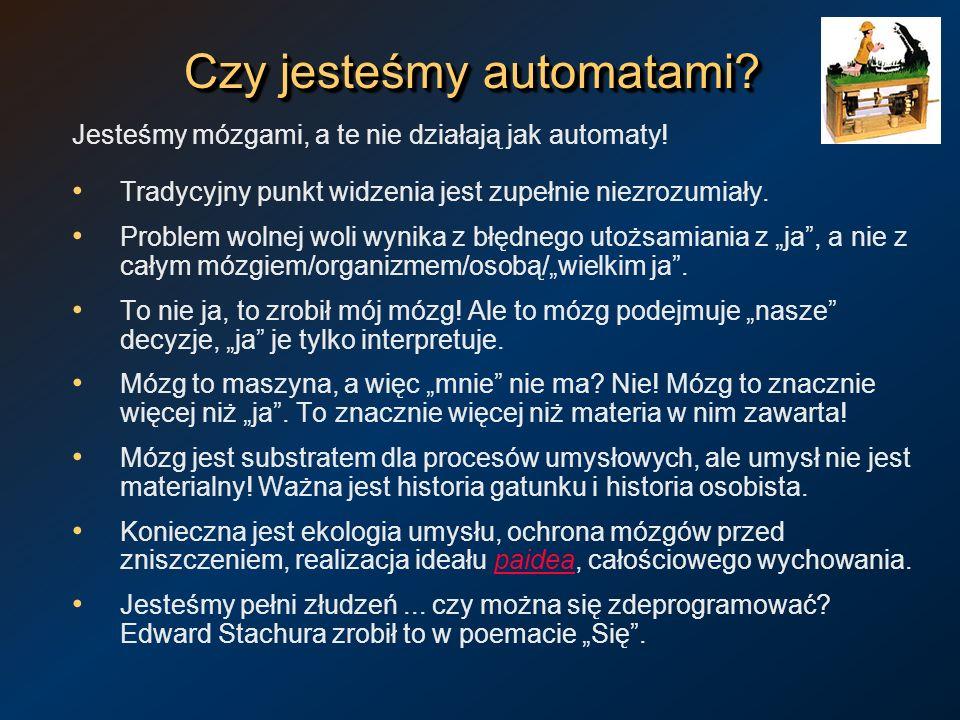 Czy jesteśmy automatami? Jesteśmy mózgami, a te nie działają jak automaty! Tradycyjny punkt widzenia jest zupełnie niezrozumiały. Problem wolnej woli