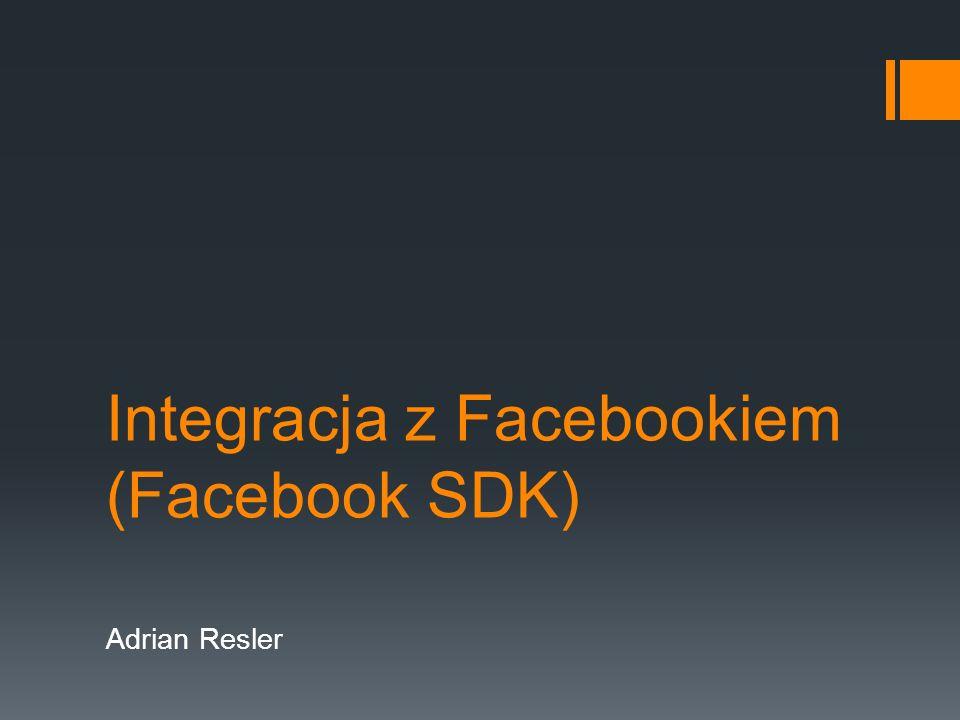 Integracja z Facebookiem (Facebook SDK) Adrian Resler