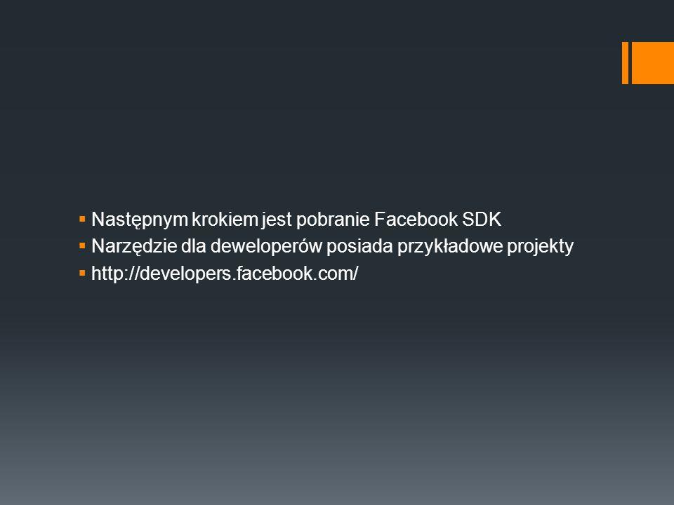 Następnym krokiem jest pobranie Facebook SDK Narzędzie dla deweloperów posiada przykładowe projekty http://developers.facebook.com/