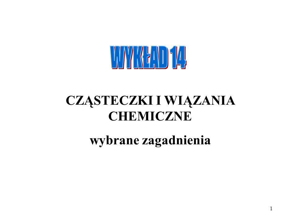 1 CZĄSTECZKI I WIĄZANIA CHEMICZNE wybrane zagadnienia