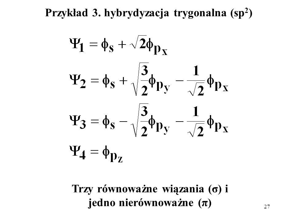 27 Przykład 3. hybrydyzacja trygonalna (sp 2 ) Trzy równoważne wiązania (σ) i jedno nierównoważne (π)