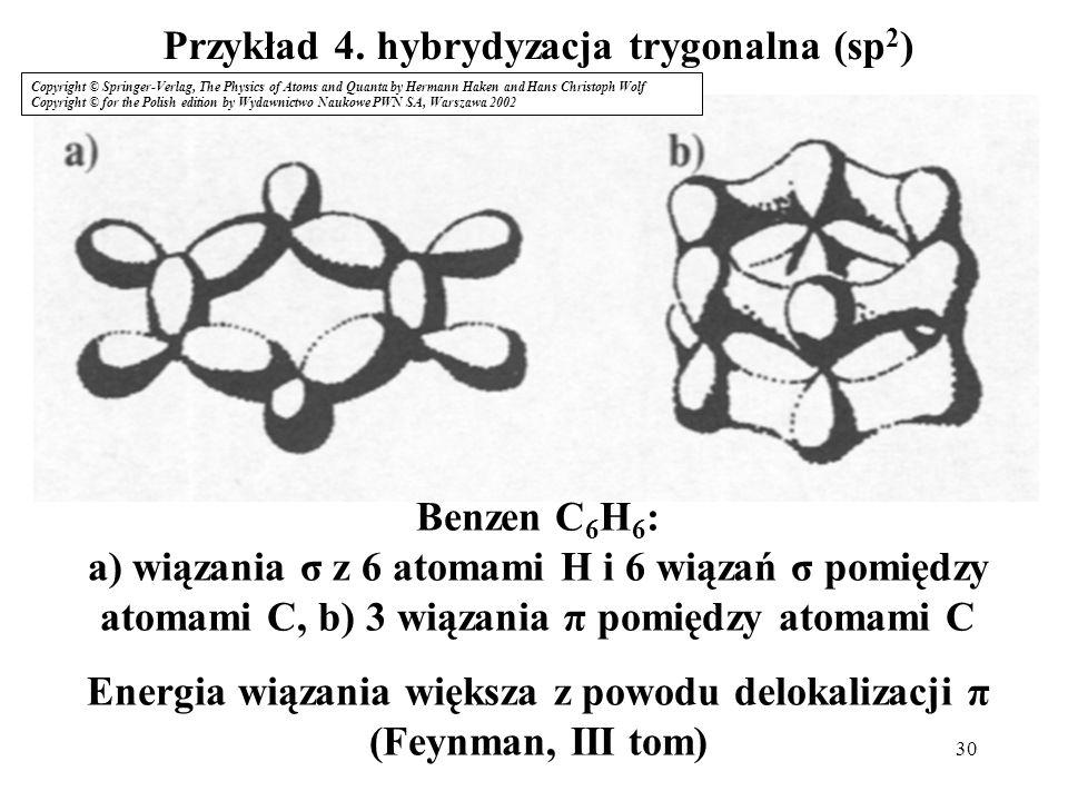 30 Przykład 4. hybrydyzacja trygonalna (sp 2 ) Benzen C 6 H 6 : a) wiązania σ z 6 atomami H i 6 wiązań σ pomiędzy atomami C, b) 3 wiązania π pomiędzy