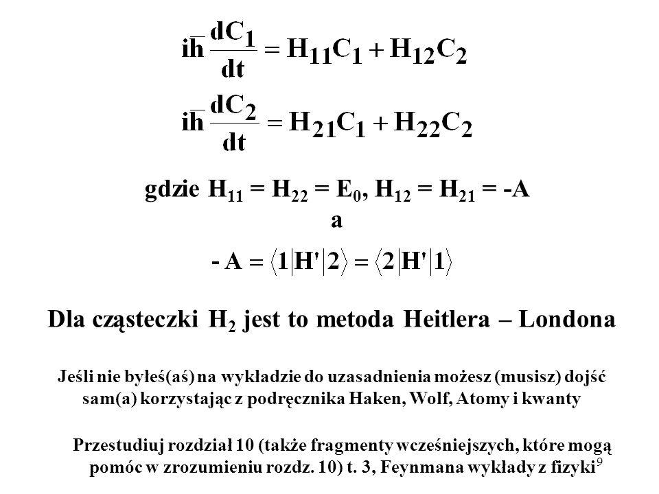 9 gdzie H 11 = H 22 = E 0, H 12 = H 21 = -A a Jeśli nie byłeś(aś) na wykładzie do uzasadnienia możesz (musisz) dojść sam(a) korzystając z podręcznika