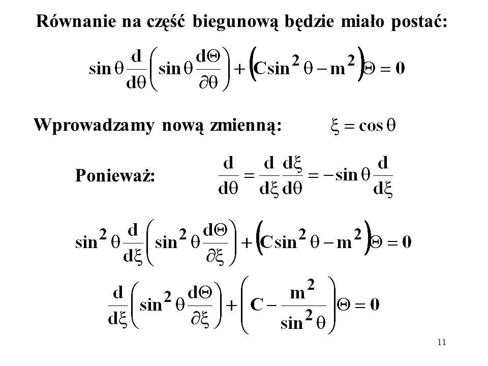 12 Ostatecznie: Jeśli przyjmiemy: otrzymamy tzw równanie różniczkowe Legendrea: oraz m = 0 którego rozwiązania, to tzw.