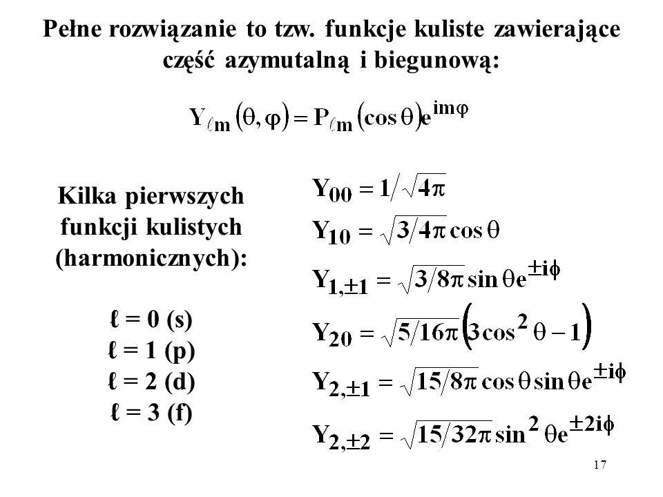 18 Mamy zatem: gdzie: Zatem (+1)ħ 2 to kwadrat momentu pędu, a mħ jego rzut na oś z naturalne, m całkowite.